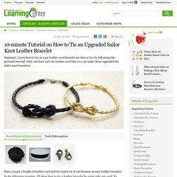10-minute Tutorial on How to Tie an Upgraded Sailor Knot Leather Bracelet