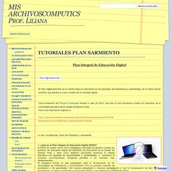 TUTORIALES PLAN SARMIENTO - MIS ARCHIVOSCOMPUTICS Prof. Liliana