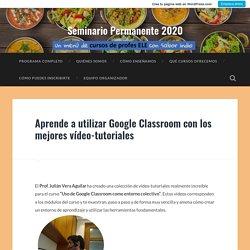 Aprende a utilizar Google Classroom con los mejores vídeo-tutoriales – Seminario Permanente 2020