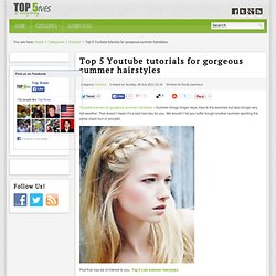 Top 5 Youtube tutorials for gorgeous summer hairstyles - Top 5 Lists