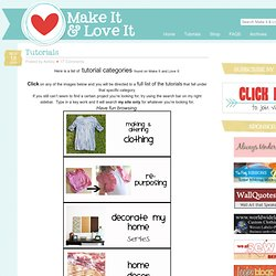 Make It and Love It: Tutorials