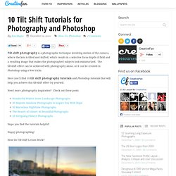 10 Tilt Shift Tutorials for Photography and Photoshop