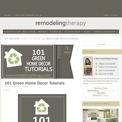 101 Green Home Decor Tutorials - remodelingtherapy.com