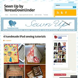 4 handmade iPad sewing tutorials « TeresaDownUnder