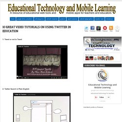 Educational Technology and Mobile Learning: 10 Great Video Tutorials on Using Twitter in Education