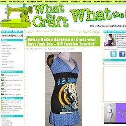 surplice / cross-over bust tank top tutorial : WhatTheCraft.com – Your one-stop destination for D.I.Y. tutorials, tips, and supplies