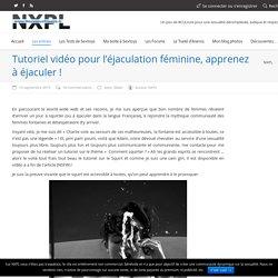NXPL - Tutoriel vidéo pour apprendre l'éjaculation féminine !
