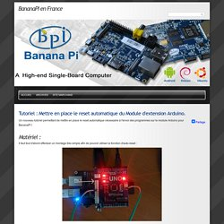 Tutoriel : Mettre en place le reset automatique du Module d'extension Arduino. - BananaPI en France