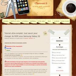 Tutoriel ultra-complet: tout savoir pour changer de ROM sous Samsung Galaxy S2