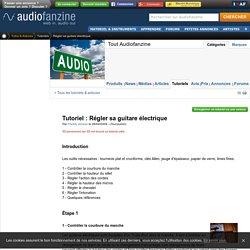 Tutorial : Régler sa guitare électrique - Audiofanzine