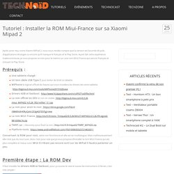 Tutoriel : Installer la ROM Miui-France sur sa Xiaomi Mipad 2 - Technoid