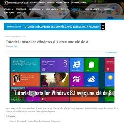 Tutoriel : Installer Windows 8.1 avec une clé de 8