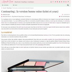 Tutoriel maquillage du teint : le contouring bonne mine