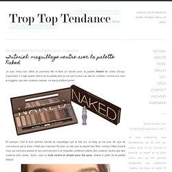 Tutoriel: maquillage neutre avec la palette Naked - Trop Top Tendance - Astuces et tendances mode, beauté, déco, et plus!