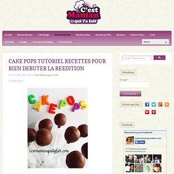 CAKE POPS TUTORIEL TECHNIQUES ET RECETTES DE BASE POUR BIEN DEBUTER - C'est maman qui l'a fait - tutos cuisine