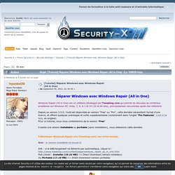 [Tutoriel] Réparer Windows avec Windows Repair (All in One) - Tutoriels - Security-X - Page 1