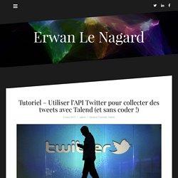 Tutoriel – Utiliser l'API Twitter pour collecter des tweets avec Talend (et sans coder !)