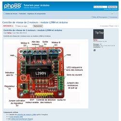 Afficher le sujet - Contrôle de vitesse de 2 moteurs : module L298N et Arduino