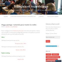 Peggy partage : tutoriels pour traiter la vidéo – Français et numérique
