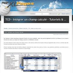 TCD - Intégrer un champ calculé - Tutoriels & Astuces Excel > Tableaux Croisés Dyn. - Tutoriels