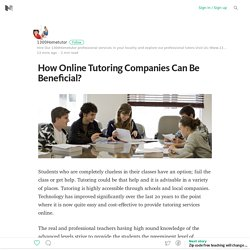 How Online Tutoring Companies Can Be Beneficial?