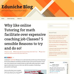 Why like online Tutoring for math facilitate over expensive coaching job Classes? 5 sensible Reasons to try and do so!