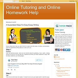 Online Tutoring and Online Homework Help: 5 Guaranteed Steps For Easy Essay Writing