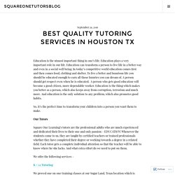 Best Quality Tutoring Services In Houston TX – squareonetutorsblog