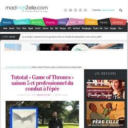 Tutotal « Game of Thrones » saison 5 et professionnel du combat à l'épée