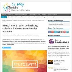 #TutoTwitt 2 : suivi de hashtag, création d'alertes & recherche avancée