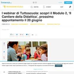 I webinar di Tuttoscuola: scopri il Modulo 2, 'Il Cantiere della Didattica', prossimo appuntamento il 20 giugno - Tuttoscuola