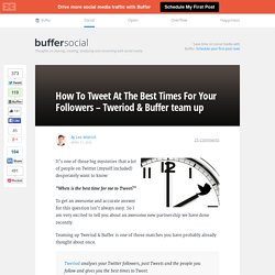 How To Tweet At The Best Times For Your Followers - Tweriod & Buffer team up
