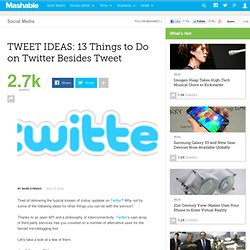 TWEET IDEAS: 13 Things to Do on Twitter Besides Tweet
