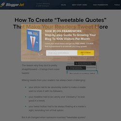 "How To Create ""Tweetable Quotes"" That Make Your Readers Tweet More Often - BloggerJet"