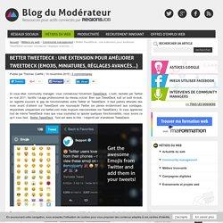 Better TweetDeck : une extension pour améliorer TweetDeck (emojis, miniatures, réglages avancés...)