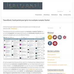 TweetDeck, l'outil parfait pour gérer les multiples comptes Twitter
