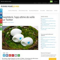 Tweetdeck, l'app ultime de veille sur Twitter