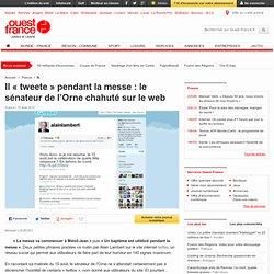 Il « tweete » pendant la messe : le sénateur de l'Orne chahuté sur le web - Multimédia et