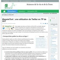 Sciences de la vie et de la Terre - #tweeteTsvt : une utilisation de Twitter en TP de SVT