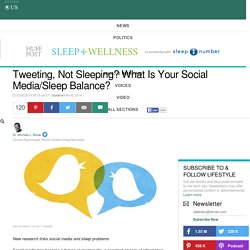 Tweeting, Not Sleeping? What Is Your Social Media/Sleep Balance?