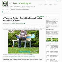 «Tweeting Seat» : Quand les Bancs Publics se mettent à Twitter ! - Urbalyon Numérique