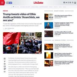 Trump tweets video of Ohio Antifa activists: 'Anarchists, we see you!'