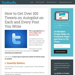 How to Get Over 100 Tweets on Autopilot on Each and Every Post You Write – @SocialMouths