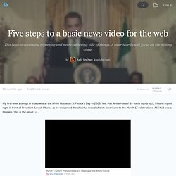 Five steps to a basic news video for the web · kellyfincham