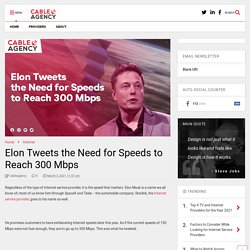 Elon Tweets the Need for Speeds to Reach 300 Mbps - Cableagency