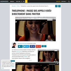 Twelephone : passez des appels vidéo directement dans Twitter