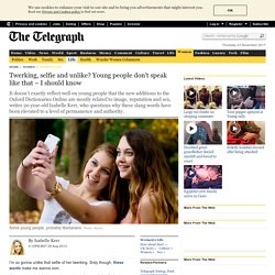 Twerking, selfie and unlike? Young people don't speak like that – I should know