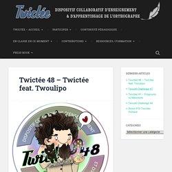 Twictée 48 - Twictée feat. Twoulipo -