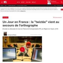 """Un Jour en France : la """"twictée"""" vient au secours de l'orthographe"""