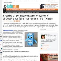 #Twictée et les #twictonautes s'invitent à LUDOVIA pour faire leur rentrée : ...